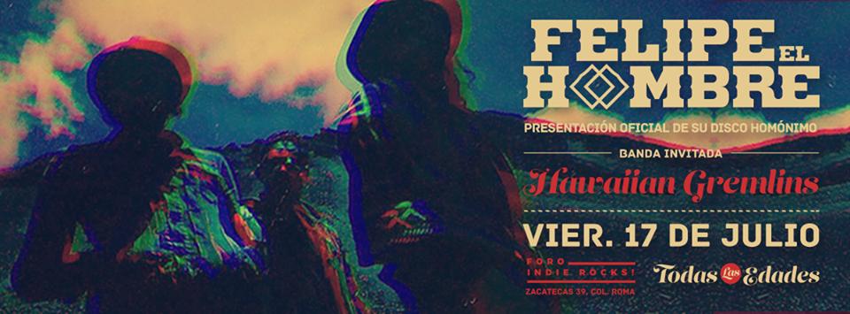 Felipe el Hombre y Hawaiian Gremlins - 17 de Julio - Foro Indie Rocks